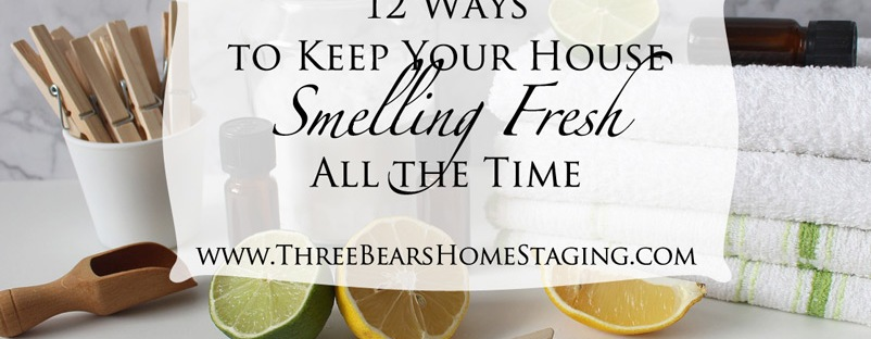 12 Ways to Keep Your House Smelling Fresh All the Time | ThreeBearsHomeStaging.com